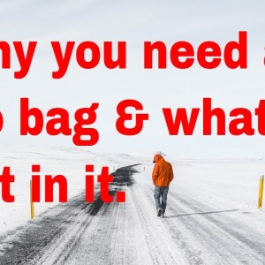 What to keep in your Go Bag: Insane Things to keep you warm, dry and food to eat.