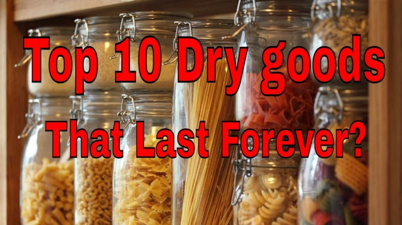 Top 10 Dry Goods That Will Last Forever Or Pretty Darn Close!!