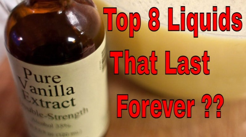 Top 8 Liquids That Will Last Forever Or Pretty Darn Close