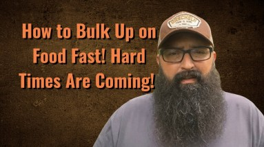 How to Bulk Up on Food Fast! Hard Times Are Coming!
