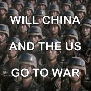 Will China and US Go to War - Prequel to China EMP Threat