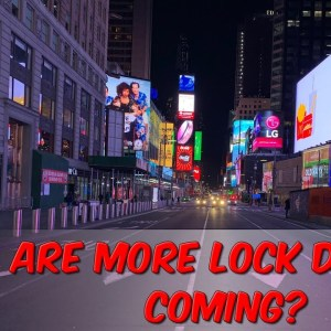 Are More Lock Downs Coming?