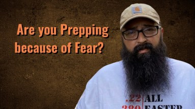 Are you Prepping because of Fear?