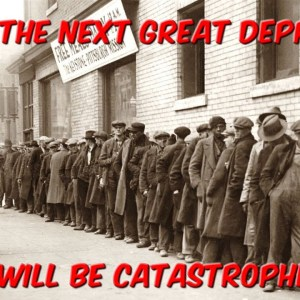 The Next Great Depression Will Be Catastrophic