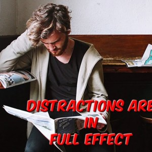Distractions Are In Full Effect