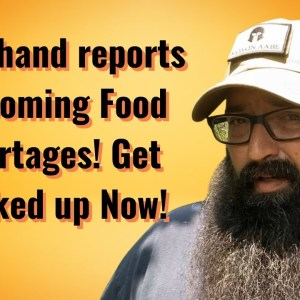 First hand report on coming Food Shortages! Get stocked up now!