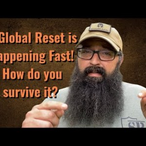 A Global Reset is happening fast! How do we survive it?