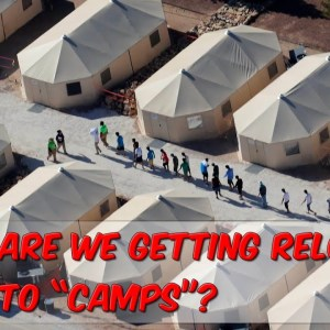 Are We Getting Relocated To Camps?