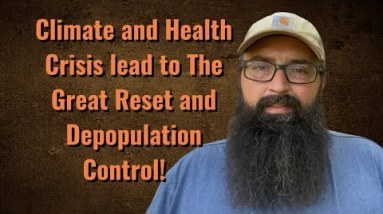 Climate and Heath Crisis lead to The Great Reset and Depopulation control.