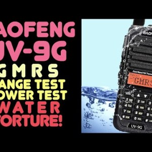 Baofeng UV-9G GMRS HT Review, Power Test, Range Test & Water Torture - Will Can The UV9G Survive?
