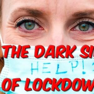 The Dark Side Of Lock Downs