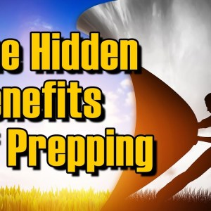 The Hidden Benefits of Prepping & the Preparedness Lifestyle