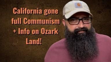 California gone full Communist + Info on Ozark Land!