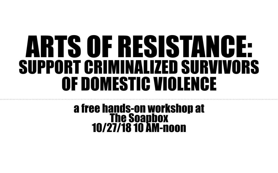 Oct 27, Philadelphia: Arts of Resistance: Criminalized Survivors of Domestic Violence