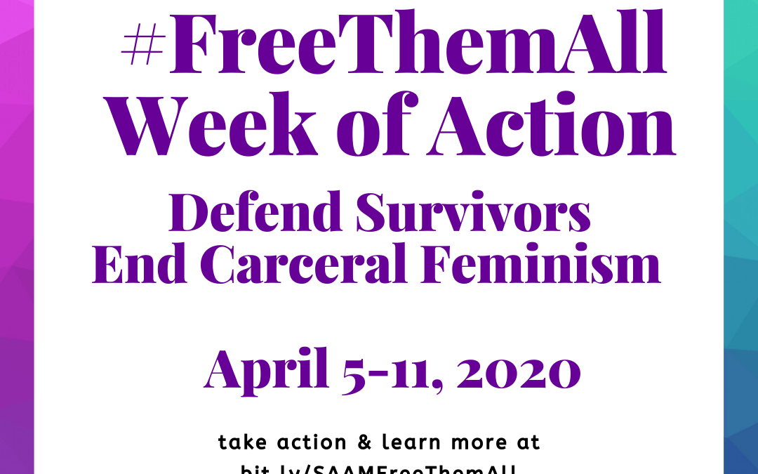 Apr 5-11: #FreeThemAll Week of Action: Defend Survivors, End Carceral Feminism