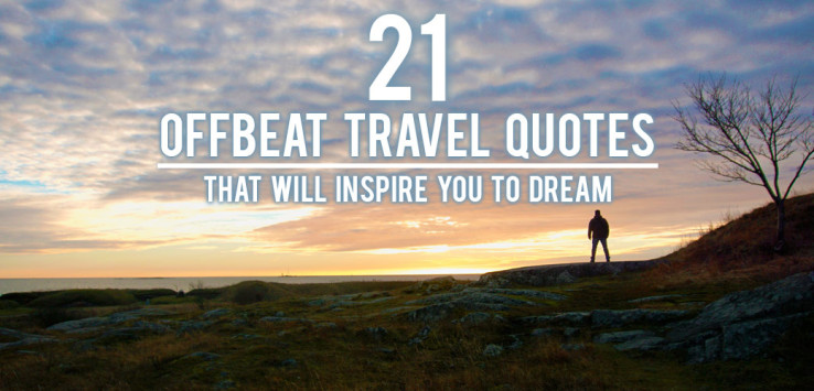 21 Offbeat Travel Quotes That Will Inspire You To Dream