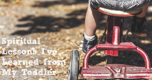 lessons my toddler is teaching me
