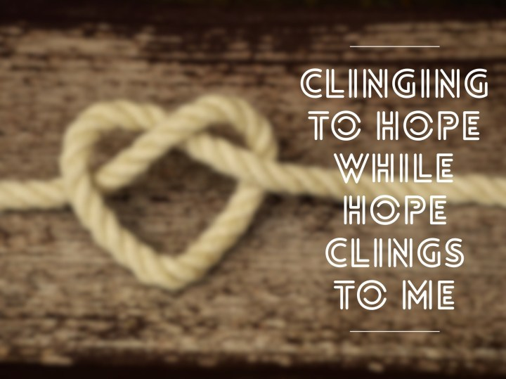 Hope is a rope, cling to it