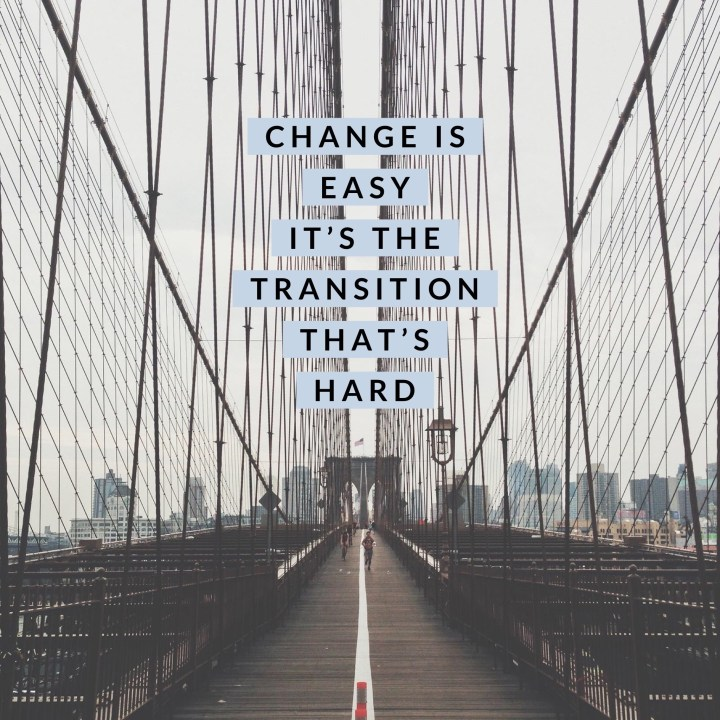 Transition is a bridge. You want to make it as smooth as possible.