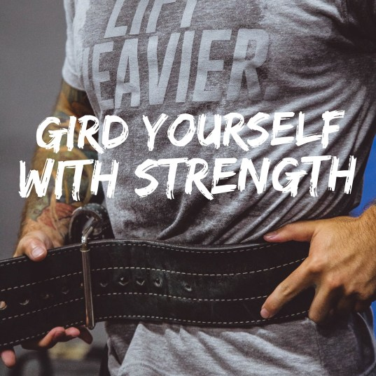 gird yourself with strength