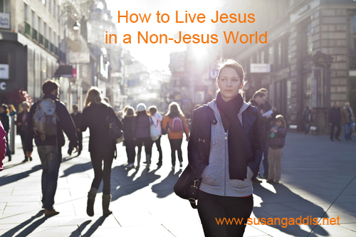 How to Live Jesus in a Non-Jesus World