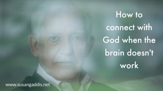 How to connect with God when the brain doesn't work