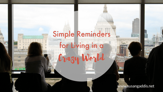 Simple Reminders for Living in a Crazy World