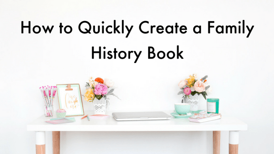 How to Quickly Create a Family History Book