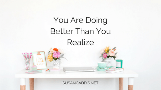You're doing better than you realize