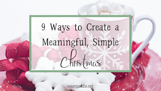 9 ways to create a meaningful, simple Christmas