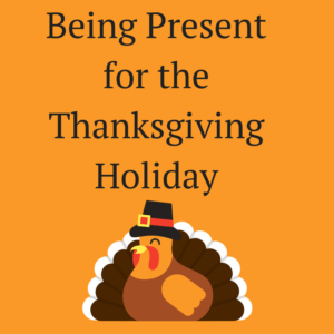 being-present-for-the-thanksgiving-holiday