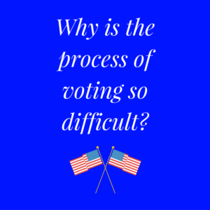 why-is-the-process-of-voting-so-difficult