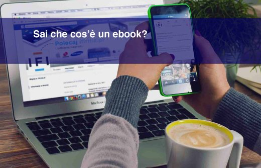 Sai che cos'è un ebook? E sai perché dovresti saperlo?