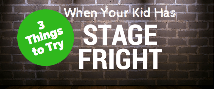 3 Things to Try When Your Kid Has Stage Fright