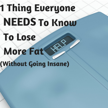 1 Thing Everyone NEEDS to Know to Lose More Fat (Without Going Insane)