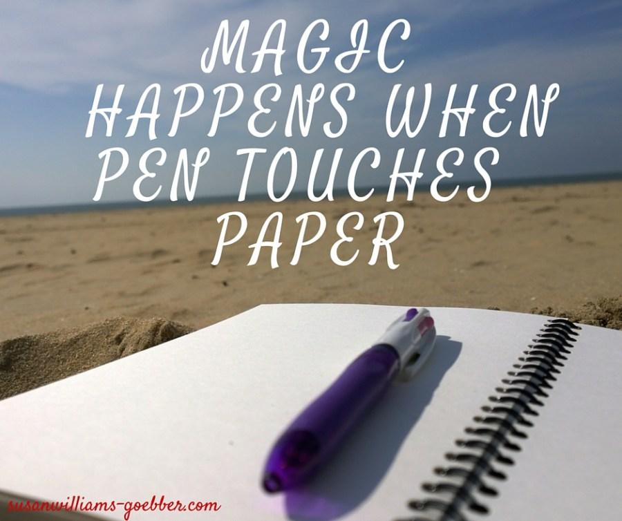 magic happens when pen touches paper
