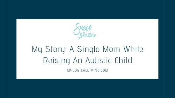 My Story: A Single Mom While Raising An Autistic Child