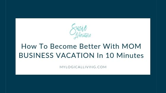 How To Become Better With MOM BUSINESS VACATION