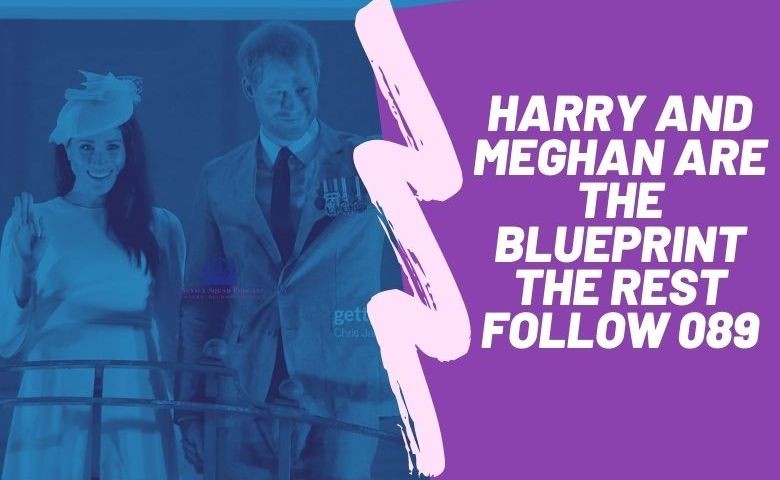 Harry and Meghan are the blueprint the rest follow 089