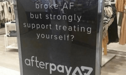 A shop sign: Broke AF but strongly support treating yourself? Afterpay