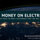 Save money on electricity, Easy ways to make a diffeence that you may not know of | SustainableSuburbia.net
