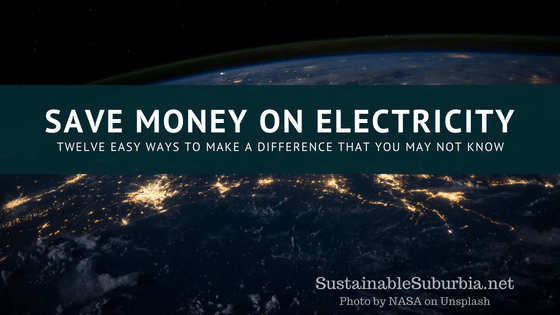 Save money on electricity, Twelve easy ways to make a difference that you may not know of | SustainableSuburbia.net