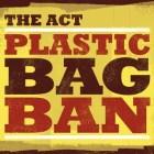 The ACT Plastic Bag Ban