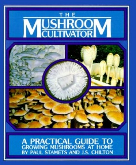 The Mushroom Cultivator: A Practical Guide for Growing Mushrooms at Home By Paul Stamets, J. Chilton