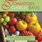 Tomatoes Garlic Basil - The Simple Pleasures of Growing and Cooking Your Garden's Most Versatile Veggies, By Doug Oster
