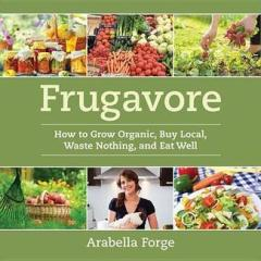 Book Cover: Frugavore: How to Grow Organic, Buy Local, Waste Nothing and Eat Well. Arabella Forge