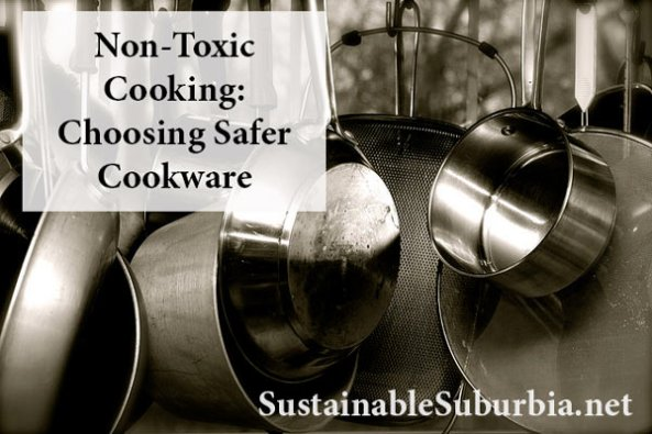 Non Toxic Cooking: Choosing Safer Cookware   SustainableSuburbia.net