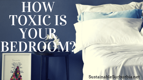 how toxic is your bedroom - sustainablesuburbia.net