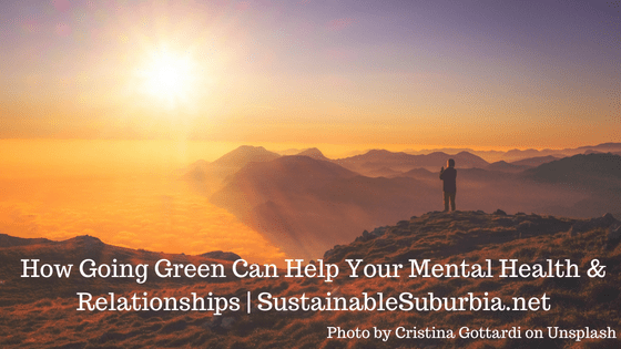 How Going Green Can Help Your Mental Health & Relationships | SustainableSuburbia.net