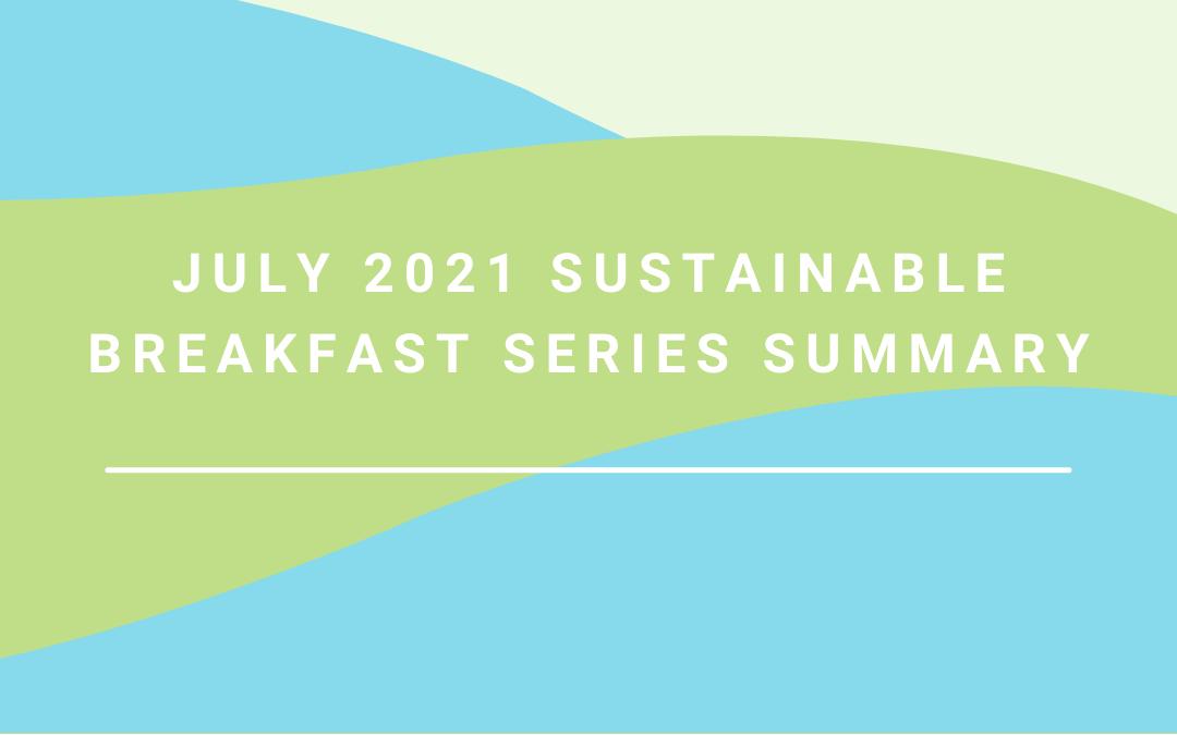 July 2021 Sustainable Breakfast Series Summary